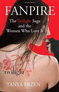 Fanpire: The Twilight Saga and the Women Who Love it a caress of twilight