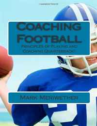 Coaching Football: Principles of Playing and Quarterback!