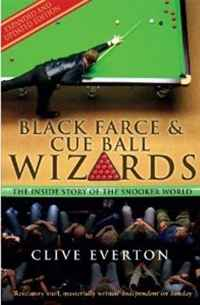 Black Farce & Cue Ball Wizards: The Inside Story of the Snooker World the wizards of once