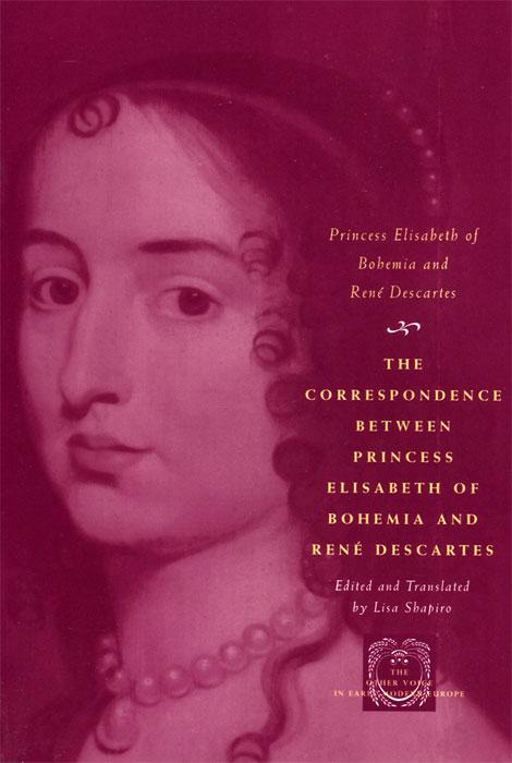 The Correspondence between Princess Elisabeth of Bohemia and Rene Descartes the correspondence of paul celan and ilana shmueli