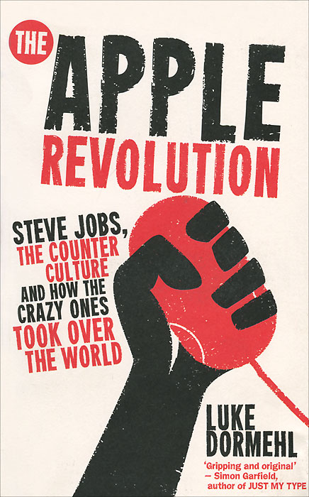 The Apple Revolution: Steve Jobs, the Counter Culture and How the Crazy Ones Took Over the World yukari iwatani kane haunted empire apple after steve jobs