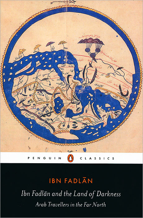 Ibn Fadlan and the Land of Darkness: Arab Travellers in the Far North a darkness at sethanon