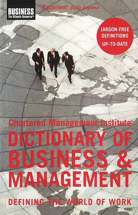 Chartered Management Institute: Dictionary of Business and Management:  Defining the World of Work