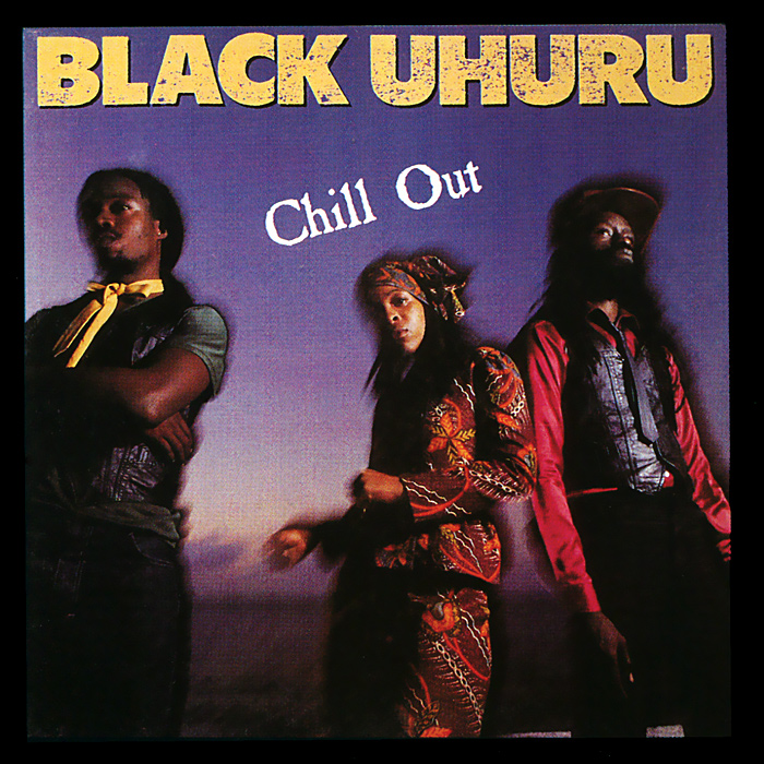 Black Uhuru. Chill Out