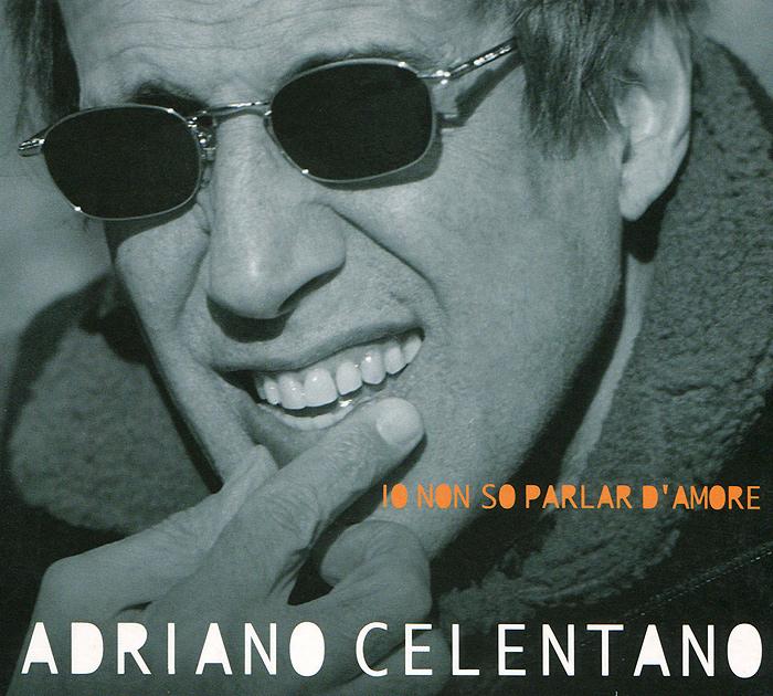 Адриано Челентано Adriano Celentano. Io Non So Parlar D'Amore adriano celentano unicamentecelentano deluxe edition 2 cd