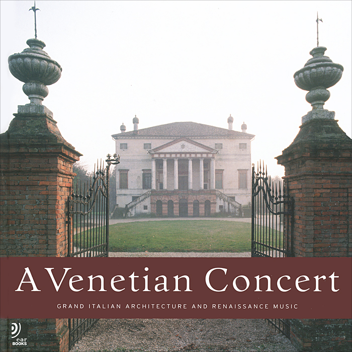 A Venetian Concert: Grand Italian Architecture and Renaissance Music (+ 4 CD) radcliffe a the italian