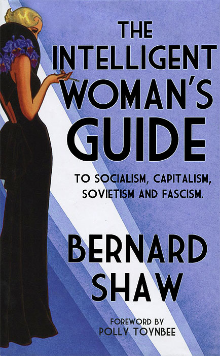 The Intelligent Woman's Guide: To Socialism, Capitalism, Sovietism and Fascism capitalism socialism and democracy second edition text