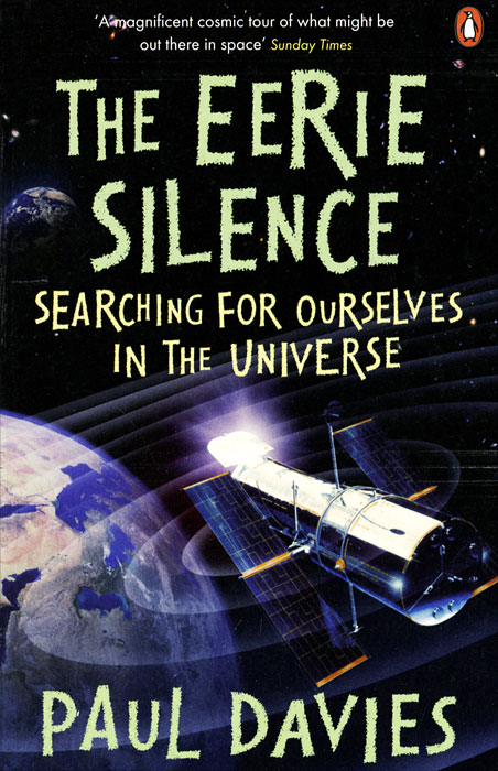 The Eerie Silence: Searching for Ourselves in the Universe the silence now – new