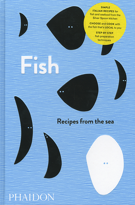 Fish: Recipes from the Sea everyday italian 125 simple and delicious recipes