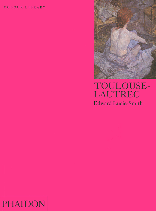 Toulouse-Lautrec edward lucie smith toulouse lautrec