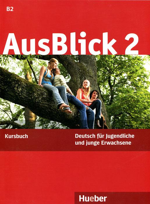 AusBlick 2: Deutsch fur Jugendliche und junge Erwachsene: Kursbuch sicher b2 kursbuch