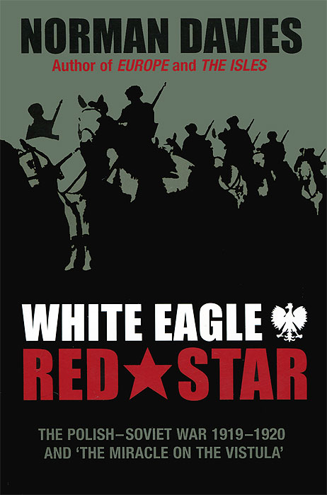 White Eagle, Red Star: The Polish-Soviet War 1919-1920 and The Miracle on the Vistula the historian