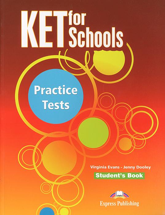 Virginia Evans, Jenny Doodley KET for Schools: Practice Tests: Student's Book evans v dooley j ket for schools practice tests student s book
