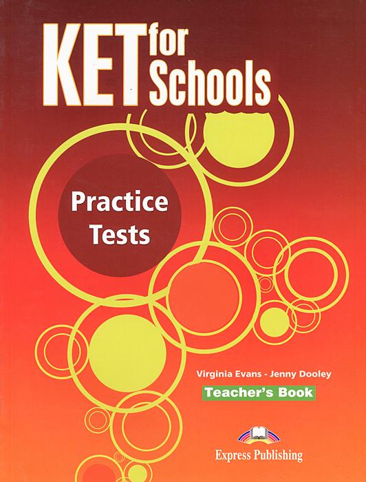 Virginia Evans, Jenny Dooley KET for Schools: Practice Tests: Teacher's Book evans v dooley j ket for schools practice tests student s book