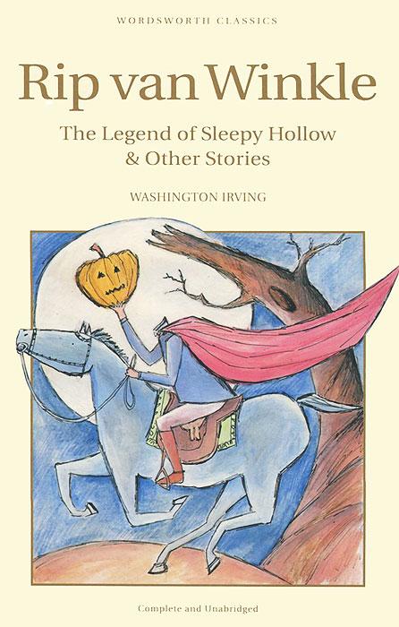 Rip van Winkle: The Legend of Sleepy Hollow & Other Stories the legend of sleepy hollow and other stories from the sketch book