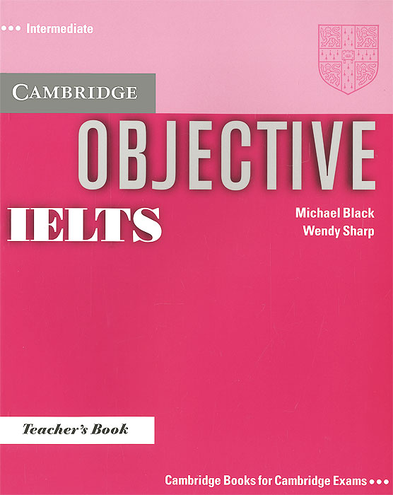 Objective IELTS: Intermediate: Teacher's Book mcgarry f mcmahon p geyte e webb r get ready for ielts teacher s guide pre intermediate to intermediate ielts band 3 5 4 5 mp3