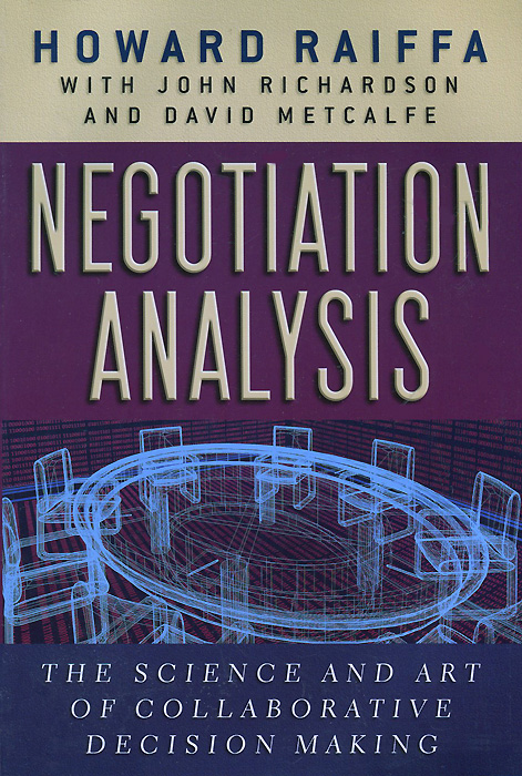 Negotiation Analysis: The Science and Art of Collaborative Decision Making avinash kaushik web analytics 2 0 the art of online accountability and science of customer centricity