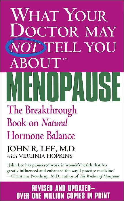 What Your Doctor May Not Tell You About Menopause: The Breakthrough Book on Natural Hormone Balance breast cancer what you should know but may not be told about prevention diagnosis and trea tment