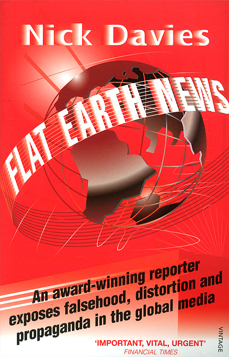 Flat Earth News: An Award-Winning Reporter Exposes Falsehood, Distortion and Propaganda in the Global Media a place in the news paper