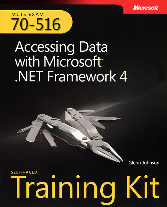 Accessing Data with Microsoft® .NET Framework 4 (+ CD-ROM) mcpd 70 – 518 exam ref designing and developing windows applications using microsoft net framework 4