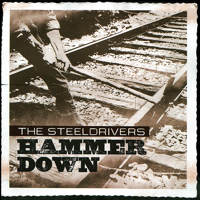 The Steeldrivers. Hammer Down