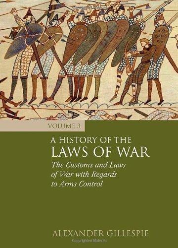 A History of the Laws of War: Volume 3 a history of the laws of war volume 3