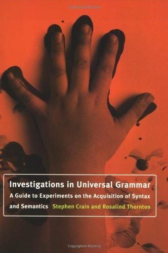 Investigations in Universal Grammar – A Guide to Experiments on the Acquisition of Syntax & Semantics semantics