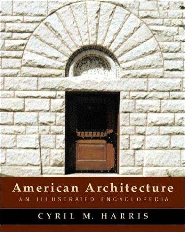 American Architecture – An Illustrated Encyclopedia the american spectrum encyclopedia the new illustrated home reference guide