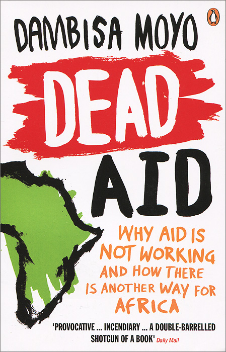 Dead Aid: Why Aid is not Working and How There is Another Way for Africa not working