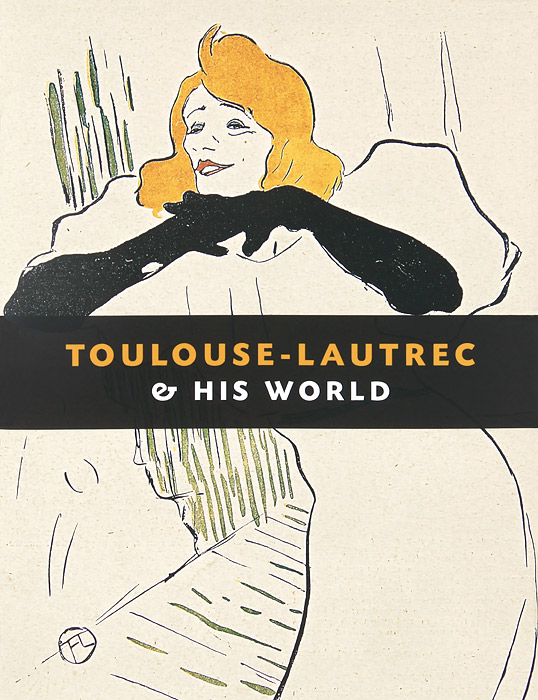Maria-Christina Boerner Toulouse-Lautrec & His World edward lucie smith toulouse lautrec