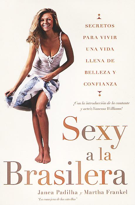 Sexy a la Brasilera: Secretos para vivir una vida llena de belleza y confianza bartlett la guia para vivir con la infeccion vih