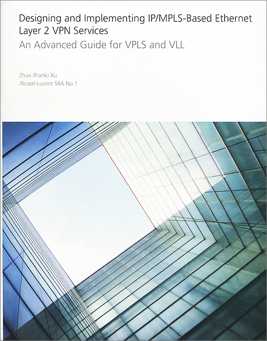 Designing and Implementing IP/MPLS-Based Ethernet Layer 2 VPN Services: An Advanced Guide for VPLS and VLL fpga based network security architecture for high speed networks