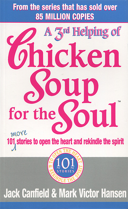 A 3rd Helping of Chicken Soup for the Soul: 101 More Stories to Open the Heart and Rekindle the Spirit jewish soul food from minsk to marrakesh more than 100 unforgettable dishes updated for today s kitchen