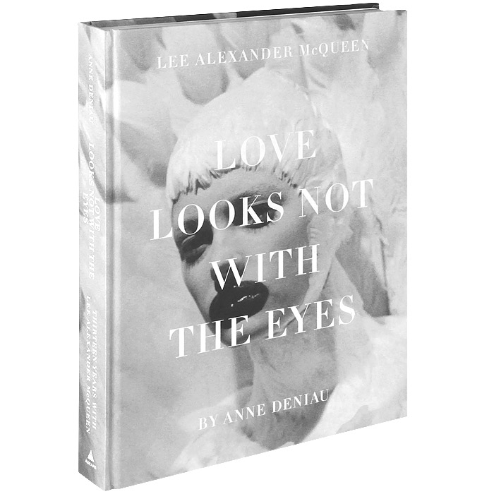 Love Looks not with the Eyes: Thirteen Years with Lee Alexander Mcqueen mccann c thirteen ways of looking