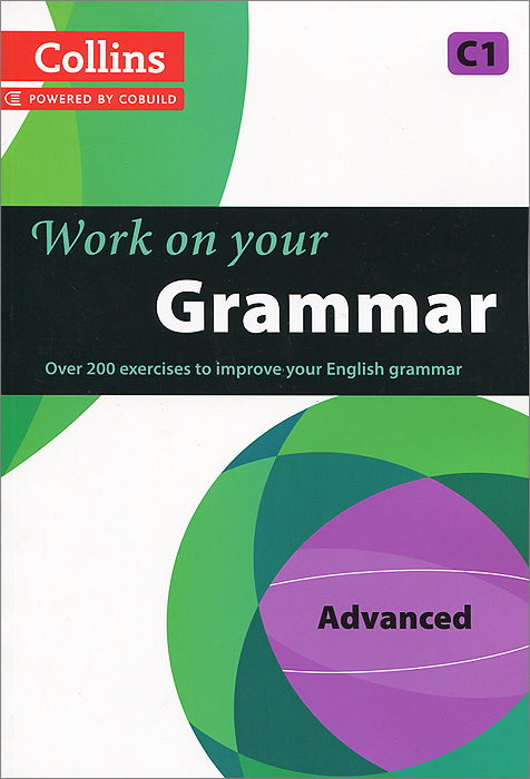 Work on Your Grammar: Advanced C1 grammar and practice with answer key