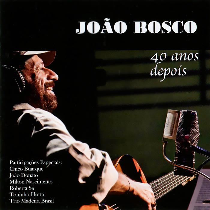Joao Bosco. 40 Anos Depois