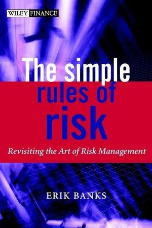 The Simple Rules of Risk : Revisiting the Art of Financial Risk Management christian szylar handbook of market risk