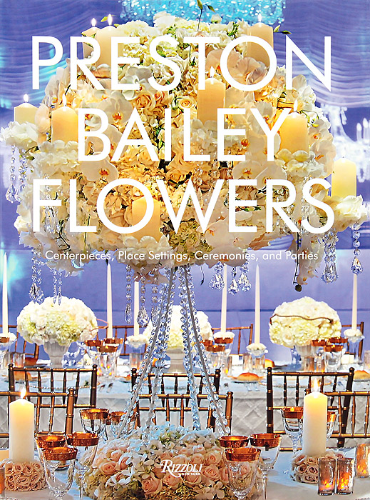 Preston Bailey Flowers: Centerpieces, Place Setting, Ceremonies, and Parties a three dimensional embroidery of flowers trees and fruits chinese embroidery handmade art design book