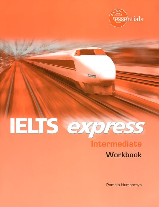 IELTS Express: Intermediate Workbook get ready for ielts workbook pre intermediate to intermediate ielts band 3 5 4 5