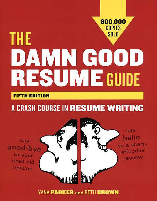The Damn Good Resume Guide, Fifth Edition: A Crash Course in Resume Writing warren greshes the best damn management book ever 9 keys to creating self motivated high achievers