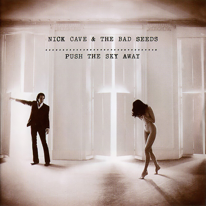 Ник Кейв,The Bad Seeds Nick Cave And The Bad Seeds. Push The Sky Away nick cave nick cave the bad seeds from her to eternity