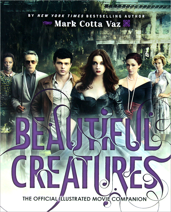 Beautiful Creatures: The Official Illustrated Movie Companion
