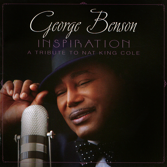 Джордж Бенсон George Benson. Inspiration. A Tribute To Nat King Cole nat king cole nat king cole at the sands