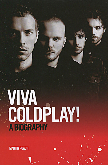 Viva Coldplay! A Biography виниловые пластинки coldplay a head full of dreams 180 gram