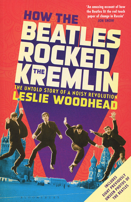 How the Beatles Rocked the Kremlin: The Untold Story of a Noisy Revolution the beatles the beatles a hard day s night ecd