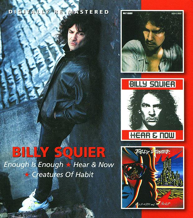 Билли Сквайер Billy Squier. Enough Is Enough / Hear & Now / Creatures Of Habit (2 CD) билли оушен billy ocean billy ocean city limit 2 cd