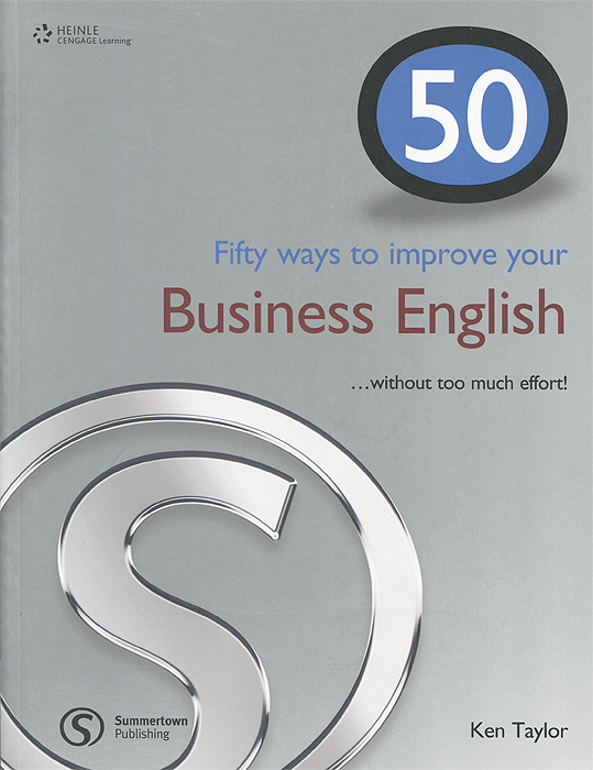 50 Ways to Improve Your Business English... Without Too Much Effort! 50 ways to improve your business english without too much effort
