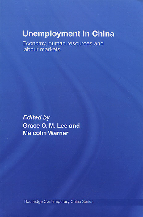 Unemployment in China: Economy, Human Resources and Labour Markets secured