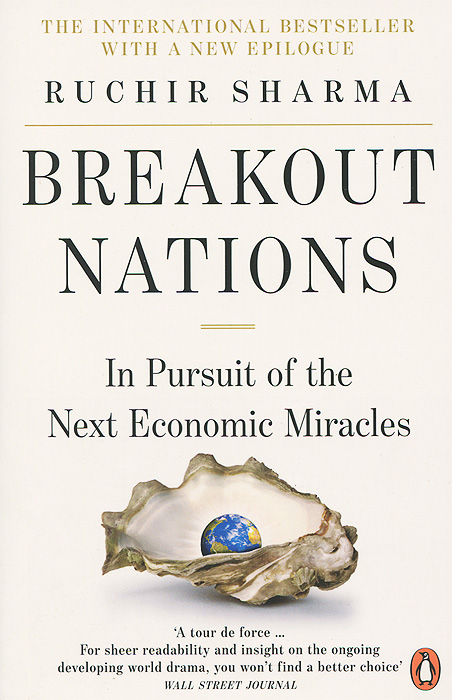 Breakout Nations: In Pursuit of the Next Economic Miracles sharma r the rise and fall of nations ten rules of change in the post crisis world