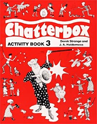 Derek Strange and J. A. Holderness Chatterbox. Activity Book 3 chatterbox pupil s book 2